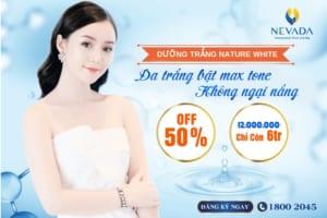 OFF 50% Dưỡng trắng Nature White: Da trắng bật max tone – Không ngại nắng