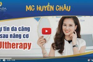 Phỏng vấn MC Huyền Châu sau khi trải nghiệm nâng cơ xóa nhăn Ultherapy