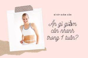 Ăn gì để giảm cân nhanh nhất trong vòng 1 tuần| Cách giảm cân cấp tốc tại nhà cho nữ