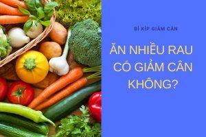 [Giải đáp] Ăn nhiều rau có giảm cân không? Câu trả lời từ chuyên gia