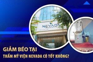 Giảm béo tại Thẩm mỹ viện Quốc tế Nevada có tốt không? – Review chi tiết từ A-Z