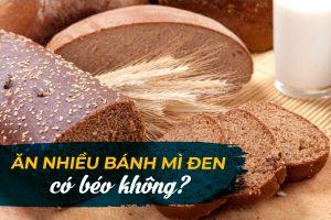 Ăn nhiều bánh mì đen có béo không? Câu trả lời sẽ khiến hội chị em sững sờ