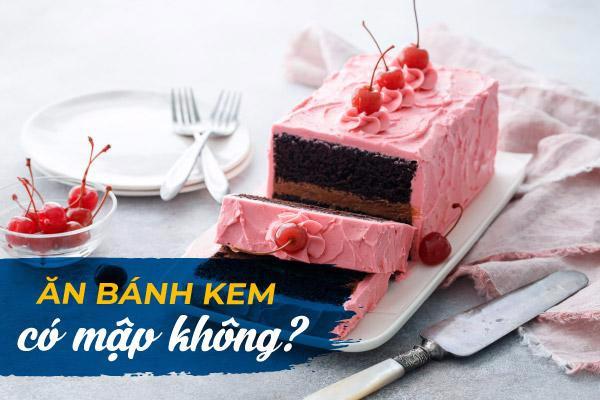 ăn bánh kem có mập không, ăn bánh kem có béo không, ăn bánh kem sinh nhật có béo không, ăn bánh kem xốp có mập không