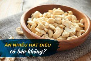 Ăn nhiều hạt điều có béo không? | Câu trả lời đầy bất ngờ