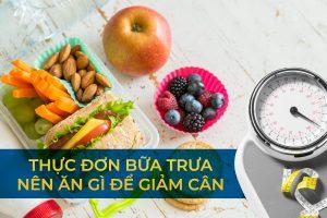 Thực đơn bữa trưa nên ăn gì để giảm cân? Giải pháp giảm cân tốt nhất được chia sẻ từ chuyên gia