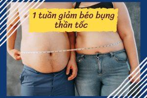 1 tuần giảm béo bụng thần tốc cuốn bay mỡ thừa không còn là giấc mơ xa vời