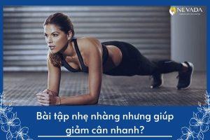 Đừng mắc lừa và tin vào những bài tập nhẹ nhàng nhưng giúp giảm cân nhanh
