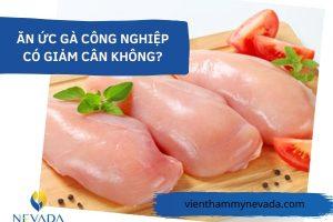 Ăn nhiều ức gà có béo không? Ăn ức gà công nghiệp có giảm cân không?