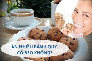 Ăn nhiều bánh quy có béo không? Cách ăn bánh quy không tăng cân, tốt cho sức khỏe