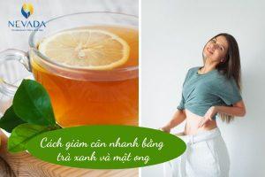 """Cách giảm cân nhanh bằng trà xanh và mật ong """"đốt sạch mỡ"""" chỉ trong 3 ngày"""