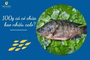 100g cá có chứa bao nhiêu calo? Cách làm các món cá giảm cân cực ngon