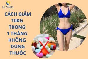 Bạn đã biết cách giảm 10kg trong 1 tháng không dùng thuốc này chưa?