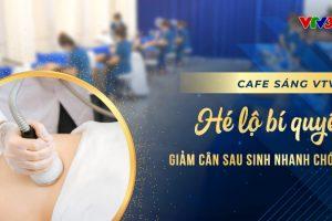 Cà phê sáng VTV3ː Max Burn Lipo 2020 – Phương phấp giảm cân lý tưởng cho phụ nữ sau sinh