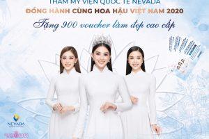 Thẩm mỹ viện Quốc tế Nevada – Đồng hành cùng Hoa hậu Việt Nam 2020